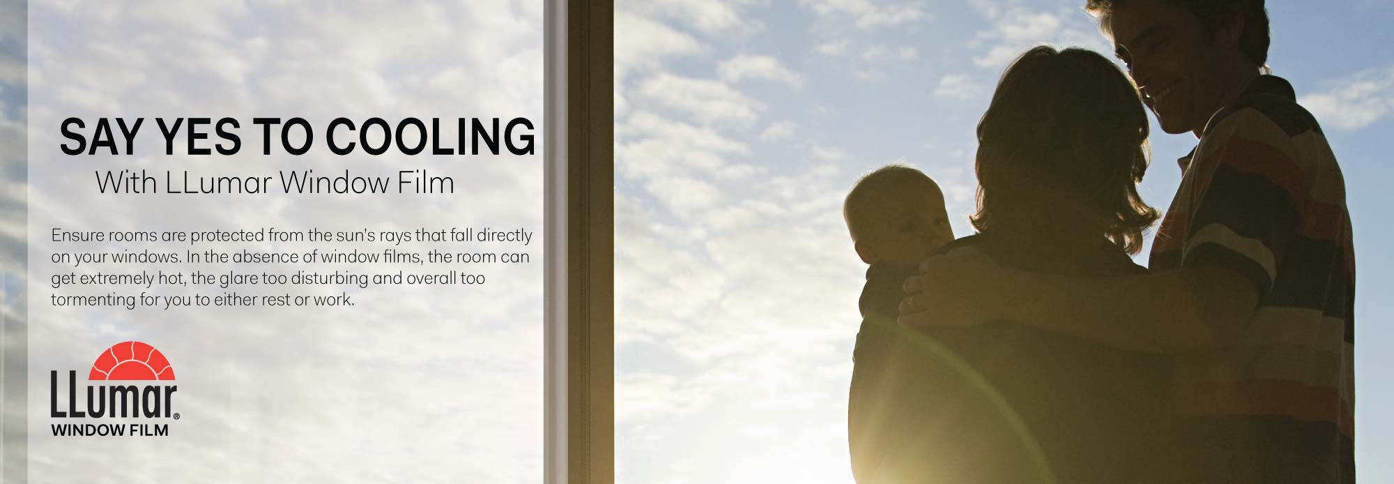 SAY YES TO COOLING WITH LLUMAR® WINDOW FILM